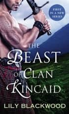The Beast of Clan Kincaid ebook by Lily Blackwood