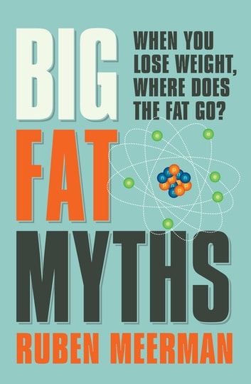 Big Fat Myths - When you lose weight, where does the fat go? ebook by Ruben Meerman