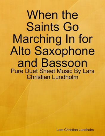 When the Saints Go Marching In for Alto Saxophone and Bassoon - Pure Duet Sheet Music By Lars Christian Lundholm ebook by Lars Christian Lundholm