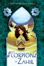 The Scorpions of Zahir ebook by Christine Brodien-Jones,Kelly Murphy