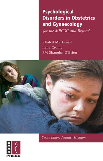 Psychological Disorders in Obstetrics and Gynaecology for the MRCOG and Beyond ebook by Khalid Ismail,Ilana Crome,Patrick O'Brien