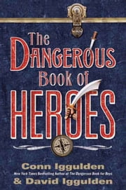 The Dangerous Book of Heroes ebook by Conn Iggulden,David Iggulden