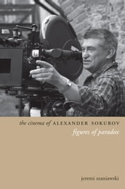 The Cinema of Alexander Sokurov - Figures of Paradox ebook by Jeremi Szaniawski