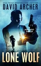 Lone Wolf: A Noah Wolf Thriller ebook by