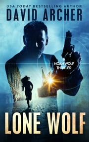 Lone Wolf: A Noah Wolf Thriller ebook by David Archer