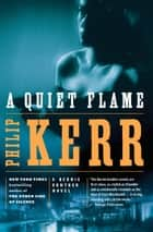 A Quiet Flame - A Bernie Gunther Novel ebook by Philip Kerr