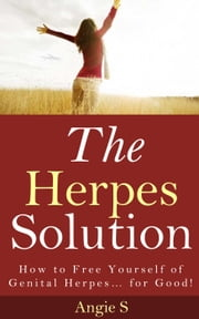 The Herpes Solution ebook by Angie S