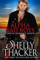 Alpha Bad Boys Historical Romance Boxed Set - Three Full-Length Novels ebook by Shelly Thacker