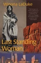 Last Standing Woman ebook by Winona Laduke