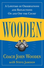 Wooden: A Lifetime of Observations and Reflections On and Off the Court ebook by John Wooden