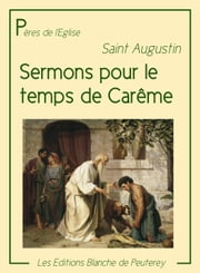 Sermons pour le temps de Carême ebook by Saint Augustin