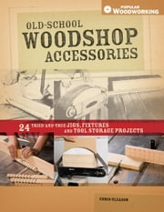 Old-School Woodshop Accessories: 40 Tried-And-True Jigs, Fixtures and Tool Storage Projects ebook by Gleason, Chris