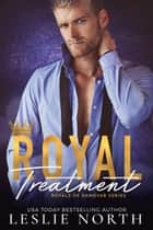 Royal Treatment - Royals of Danovar, #2 ebook by Leslie North
