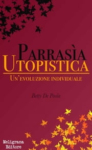 Parrasia Utopistica - Un'evoluzione individuale ebook by Kobo.Web.Store.Products.Fields.ContributorFieldViewModel