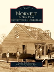 Norvelt - A New Deal Subsistence Homestead ebook by Sandra Wolk Schimizzi,Valeria Sofranko Wolk,Michael Cary