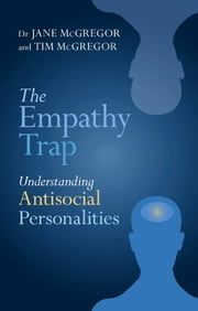 The Empathy Trap - Understanding Antisocial Personalities ebook by Jane McGregor