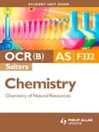 OCR(B) AS Chemistry (Salters) Student Unit Guide: Unit F332 Chemistry of Natural Resources ebook by Ashley Wheway