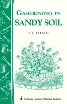 Gardening in Sandy Soil - Storey's Country Wisdom Bulletin A-169 ebook by C. L. Fornari