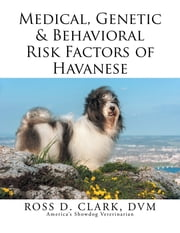 Medical, Genetic & Behavioral Risk Factors of Havanese ebook by ROSS D. CLARK, DVM
