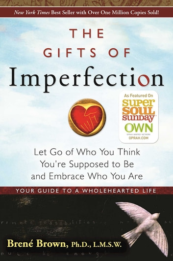 The Gifts of Imperfection - Let Go of Who You Think You're Supposed to Be and Embrace Who You Are ebook by Brene Brown, Ph.D, L.M.S.W.