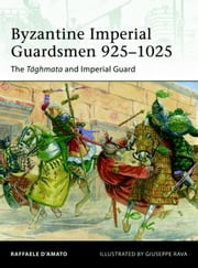 Byzantine Imperial Guardsmen 925-1025 - The Tághmata and Imperial Guard ebook by Raffaele D'Amato,Giuseppe Rava