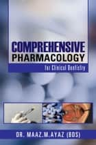 Comprehensive Pharmacology - for Clinical Dentistry ebook by Dr. Maaz.M.Ayaz (BDS)