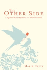 The Other Side - A Registered Nurse's Experience as a Parkinson's Patient ebook by Maria Netta
