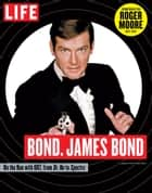 LIFE Bond. James Bond - Commemorating Roger Moore 1927-2017 ebook by The Editors of LIFE