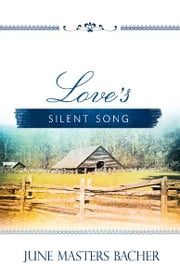 Love's Silent Song ebook by June Masters Bacher