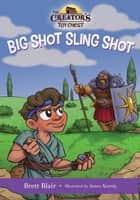 Big Shot Sling Shot (The Creator's Toy Chest) - David's Story ebook by Brett Blair, James Koenig