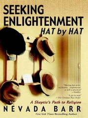 Seeking Enlightenment... Hat by Hat - A Skeptic's Guide to Religion ebook by Nevada Barr