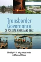 Transborder Governance of Forests, Rivers and Seas ebook by Wil de Jong,Denyse Snelder,Noboru Ishikawa