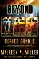 Beyond: Series Bundle ebook by Maureen A. Miller