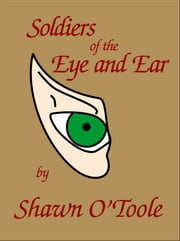 Soldiers of the Eye and Ear ebook by Shawn O'Toole