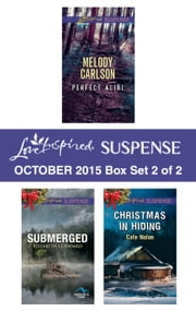 Love Inspired Suspense October 2015 - Box Set 2 of 2 - Perfect Alibi\Submerged\Christmas in Hiding ebook by Melody Carlson, Elizabeth Goddard, Cate Nolan