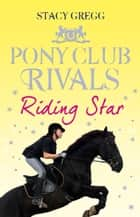 Riding Star (Pony Club Rivals, Book 3) ebook by