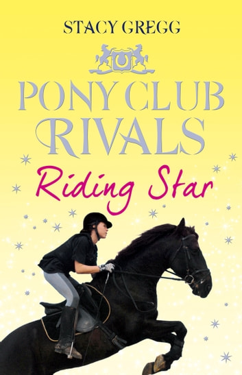 Riding Star (Pony Club Rivals, Book 3) ebook by Stacy Gregg