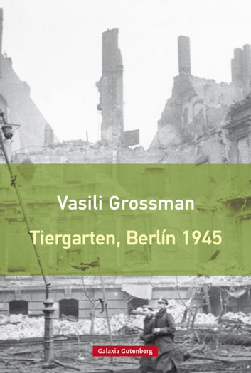 Tiergarten, Berlín 1945 ebook by Vasili Grossman