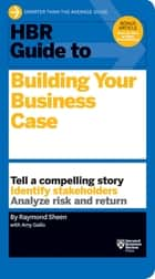 HBR Guide to Building Your Business Case (HBR Guide Series) ebook by Raymond Sheen, Amy Gallo
