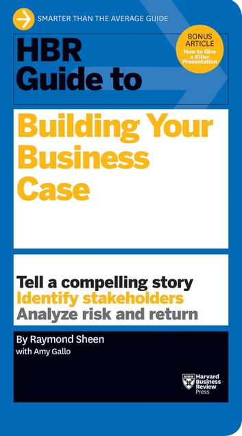HBR Guide to Building Your Business Case (HBR Guide Series) ebook by Raymond Sheen