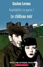 Le château noir ebook by Gaston Leroux, Dominique Kalifa