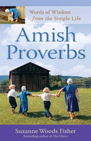 Amish Proverbs - Words of Wisdom from the Simple Life ebook by Suzanne Woods Fisher