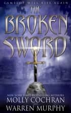 The Broken Sword ebook by Molly Cochran, Warren Murphy
