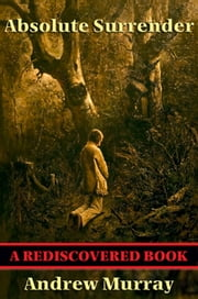 Absolute Surrender (Rediscovered Books) - With linked Table of Contents ebook by Andrew Murray