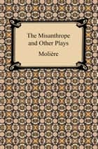 The Misanthrope and Other Plays ebook by Molière