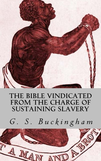 The Bible Vindicated from the Charge of Sustaining Slavery ebook by G. S. Buckingham