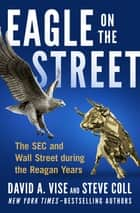 Eagle on the Street - The SEC and Wall Street during the Reagan Years ebook by David A. Vise, Steve Coll