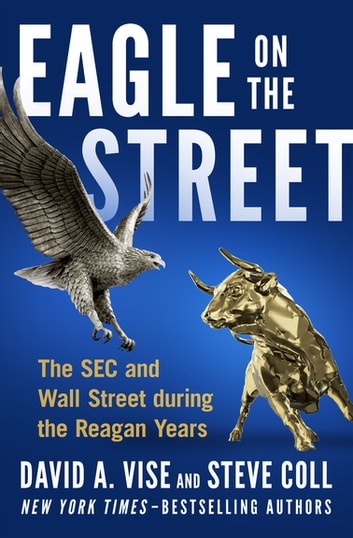 Eagle on the Street - The SEC and Wall Street during the Reagan Years ebook by David A. Vise,Steve Coll