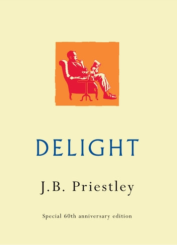 DELIGHT - Special 60th anniversary edition ebook by J.B. Priestley
