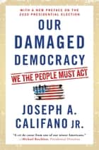 Our Damaged Democracy - We the People Must Act ebook by Joseph A. Califano Jr.